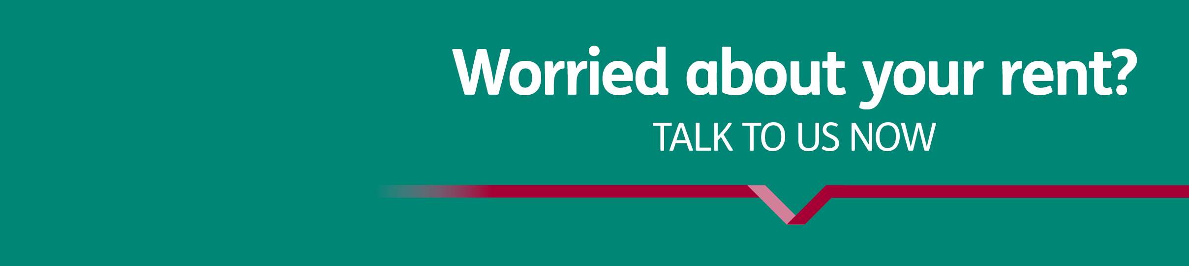 Worried about your rent - talk to us now -